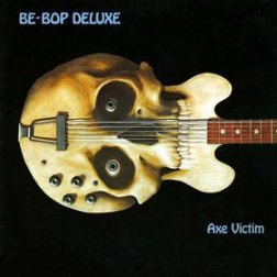 "Be-Bop Deluxe – ""Axe Victim"" – 1974"