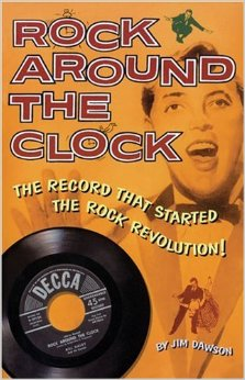 "Rock Around The Clock The Record That Started The Rock Revolution"" by Jim Dawson"