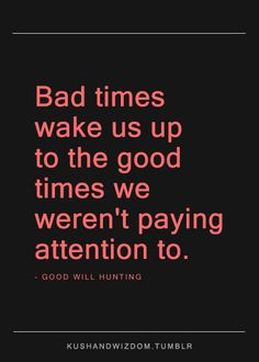 bad times wake us up
